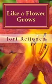 Like a Flower Grows: Volume 2: Sixty New Devotions on Walking with Christ