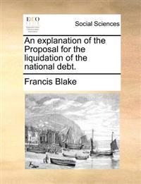 An Explanation of the Proposal for the Liquidation of the National Debt.