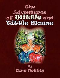 The Adventures of Wittle and Tittle Mouse