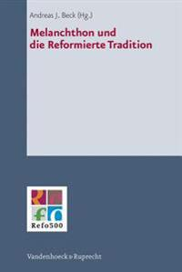 Melanchthon Und Die Reformierte Tradition