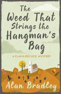 Weed that strings the hangmans bag - a flavia de luce mystery book 2
