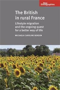 The British in Rural France: Lifestyle Migration and the Ongoing Quest for a Better Way of Life