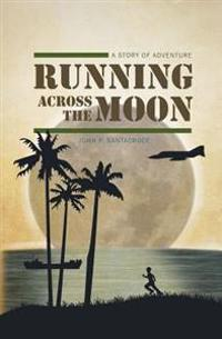 Running Across the Moon: A Story of Adventure