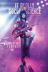 It Really Is Rocket Science, a Rock'n'roll Fantasy: A Rock'n'roll Fantasy