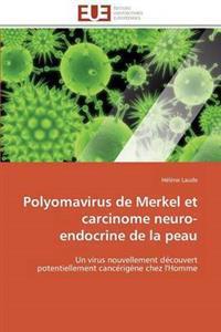 Polyomavirus de Merkel Et Carcinome Neuro-Endocrine de la Peau