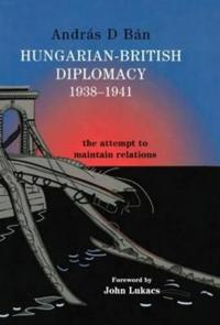 Hungary-British Diplomacy 1938-1941