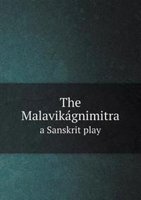 The Malavika Gnimitra a Sanskrit Play