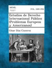 Estudios de Derecho Internacional Publico (Problemas Europeos y Americanos)