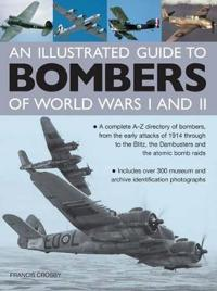 An Illustrated Guide to Bombers of World War I and II: A Complete A-Z Directory of Bombers, from the Early Attacks of 1914 Through to the Blitz, the D