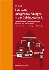 Rationelle Energieanwendungen in der Gebäudetechnik. Energieeffiziente Systemtechnologien der Kraft- und Wärmetechnik