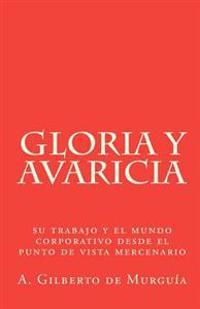 Gloria y Avaricia: Su Trabajo y El Mundo Corporativo Desde El Punto de Vista Mercenario