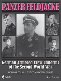 Panzer Feldjacke: German Armored Crew Uniforms of the Second World War, Vol 3: SS-VT and Waffen-SS