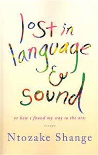Lost in Language & Sound: Or How I Found My Way to the Arts: Essays