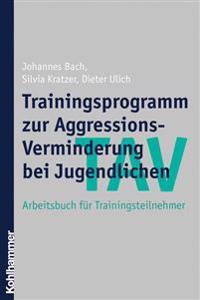 Tav - Trainingsprogramm Zur Aggressions-Verminderung Bei Jugendlichen: Arbeitsbuch Fur Trainingsteilnehmer
