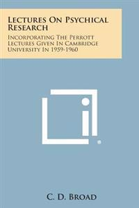 Lectures on Psychical Research: Incorporating the Perrott Lectures Given in Cambridge University in 1959-1960