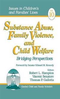 Substance Abuse, Family Violence and Child Welfare