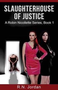 Slaughterhouse of Justice: A Robin Nicollette Series, Book 1