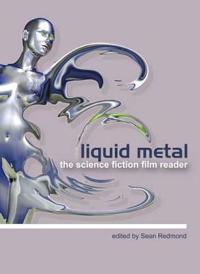 Liquid Metal: The Science Fiction Film Reader