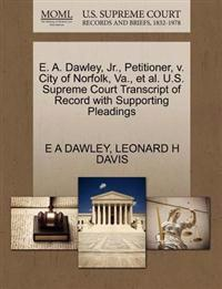 E. A. Dawley, JR., Petitioner, V. City of Norfolk, Va., et al. U.S. Supreme Court Transcript of Record with Supporting Pleadings