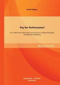 Pay for Performance? Zum Stand Der Empirischen Forschung Zur Erfolgsabhangigen Managementvergutung