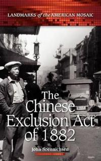The Chinese Exclusion Act of 1882