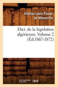 Dict. de la L�gislation Alg�rienne. Volume 2 (�d.1867-1872)