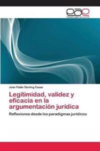 Legitimidad, Validez y Eficacia En La Argumentacion Juridica