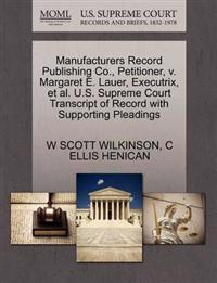 Manufacturers Record Publishing Co., Petitioner, V. Margaret E. Lauer, Executrix, et al. U.S. Supreme Court Transcript of Record with Supporting Pleadings