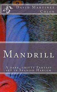 Mandrill: A Dark, Gritty Fantasy Set in Spanish Harlem
