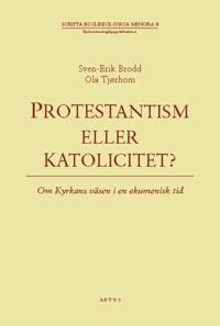 Protestantism eller katolicitet? : om kyrkans väsen i en ekumenisk tid