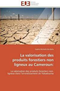 La Valorisation Des Produits Forestiers Non Ligneux Au Cameroun: