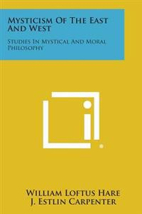 Mysticism of the East and West: Studies in Mystical and Moral Philosophy