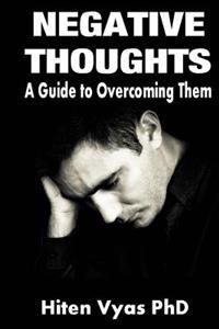 Negative Thoughts - A Guide to Overcoming Them
