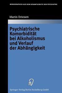 Psychiatrische Komorbiditat Bei Alkoholismus Und Verlauf Der Abhangigkeit