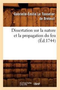 Dissertation Sur La Nature Et La Propagation Du Feu (�d.1744)