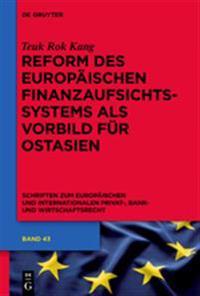 Reform Des Europäischen Finanzaufsichtssystems Als Vorbild Für Ostasien