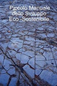 Piccolo Manuale Dello Sviluppo Eco -Sostenibile
