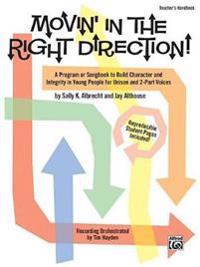 Movin' in the Right Direction!: A Program or Songbook to Build Character and Integrity in Young People for Unison and 2-Part Voices (Teacher's Handboo