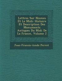 Lettres Sur Nismes Et Le Midi: Histoire Et Description Des Monuments Antiques Du Midi De La France, Volume 2