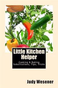Little Kitchen Helper: Cooking & Baking Substitutions, Tips, Tricks