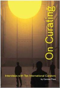 On Curating: Interviews with Ten International Curators: By Carolee Thea