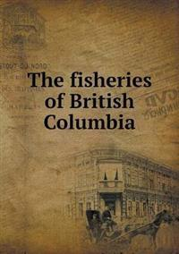 The Fisheries of British Columbia