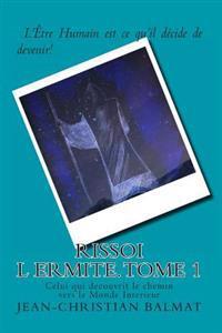 Rissoi L Ermite, Celui Qui Decouvrit Le Chemin Vers Le Monde Interieur. Tome 1: Recit Autobiographique D Un Chercheur de Verite, Qui Raconte Son Parco