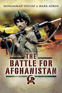 Battle for Afghanistan: The Soviets Versus the Mujahideen During the 1980s
