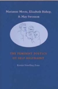 Marianne Moore, Elizabeth Bishop, and May Swenson
