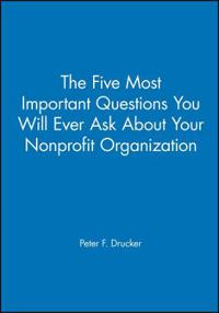 The Five Most Important Questions You Will Ever Ask About Your Nonprofit Organization