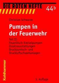 Pumpen in Der Feuerwehr: Teil II: Feuerlosch-Kreiselpumpen, Zusatzausstattungen, Druckzumisch- Und Druckluftschaumanlagen