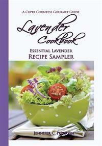 Lavender Cookbook: Essential Lavender Recipe Sampler: A Cuppa Countess Gourmet Guide