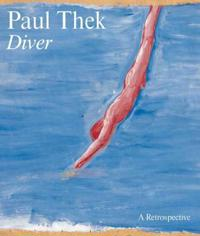 Paul Thek: Diver: A Retrospective
