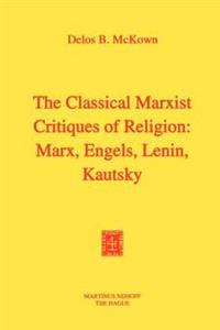 The Classical Marxist Critiques of Religion: Marx, Engels, Lenin, Kautsky